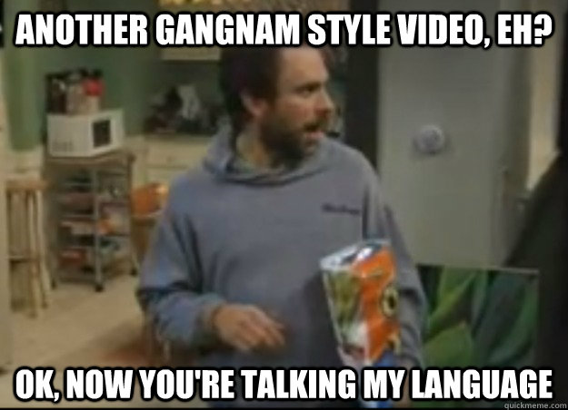 Another GANGNAM STYLE video, eh? OK, NOW YOU'RE TALKING MY LANGUAGE - Another GANGNAM STYLE video, eh? OK, NOW YOU'RE TALKING MY LANGUAGE  Misc