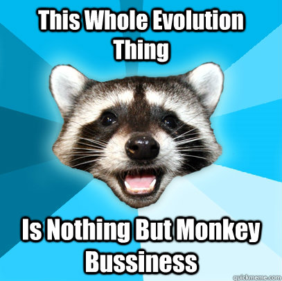 This Whole Evolution Thing Is Nothing But Monkey Bussiness  - This Whole Evolution Thing Is Nothing But Monkey Bussiness   Misc