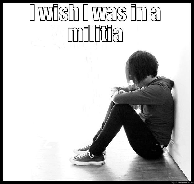 I WISH I WAS IN A MILITIA  Sad Youth