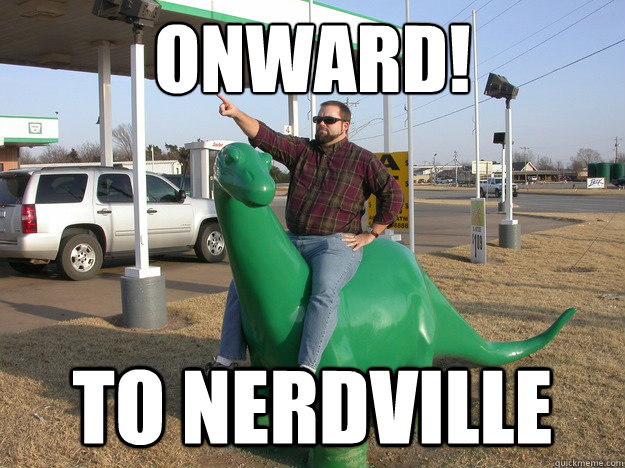 Onward! TO NERDVILLE