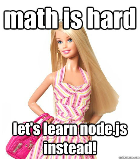 math is hard let's learn node.js instead! - math is hard let's learn node.js instead!  barbie