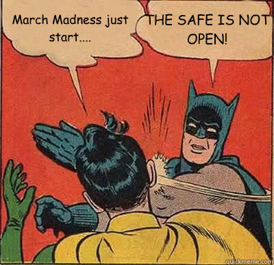 March Madness just start.... THE SAFE IS NOT OPEN!  - March Madness just start.... THE SAFE IS NOT OPEN!   Batman Slapping Robin