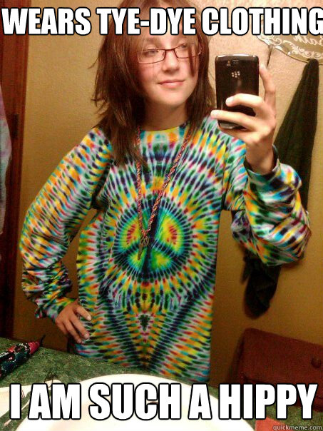 Wears Tye-Dye clothing I am such a Hippy