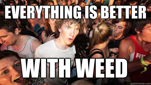 Everything is better with weed - Everything is better with weed  Sudden Clarity Clarence