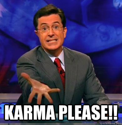 Karma please!! -  Karma please!!  Karma Colbert