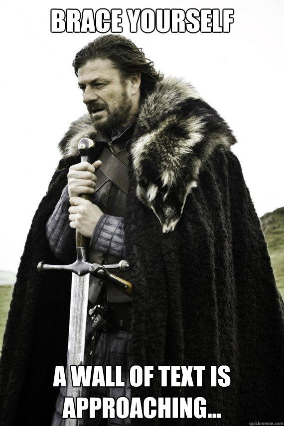 Brace yourself A wall of text is approaching... - Brace yourself A wall of text is approaching...  Brace yourself