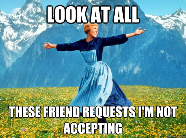 Look at all these friend requests I'm not accepting - Look at all these friend requests I'm not accepting  Sound of Music- Election