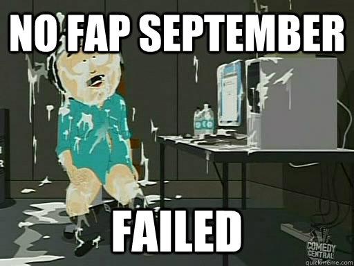 no fap september failed no fap september fail: www.quickmeme.com/no-fap-september-fail