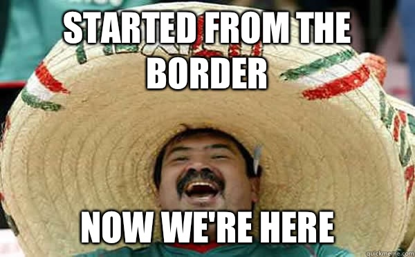 Started From The Border  Now We're Here
