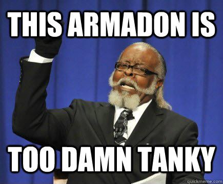 THIS ARMADON IS TOO DAMN TANKY - THIS ARMADON IS TOO DAMN TANKY  Too Damn High