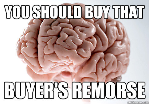 You should buy that buyer's remorse - You should buy that buyer's remorse  Scumbag Brain