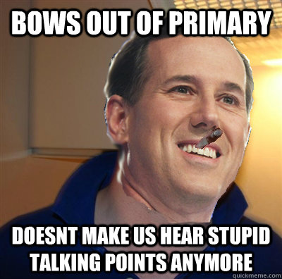 bows out of primary doesnt make us hear stupid talking points anymore