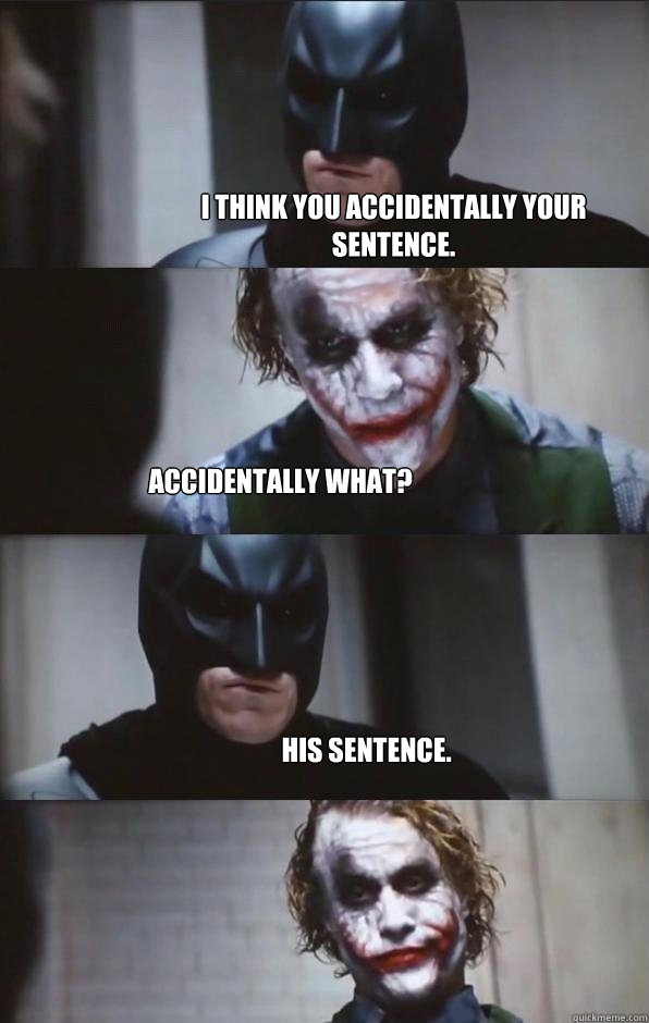 I think you accidentally your sentence. accidentally what? His sentence.  Batman Panel
