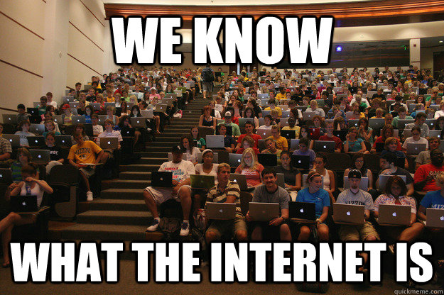 We know What the internet is - We know What the internet is  College Classroom
