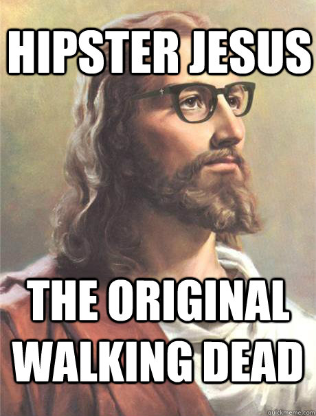 Hipster Jesus The Original Walking Dead  - Hipster Jesus The Original Walking Dead   Hipster jesus