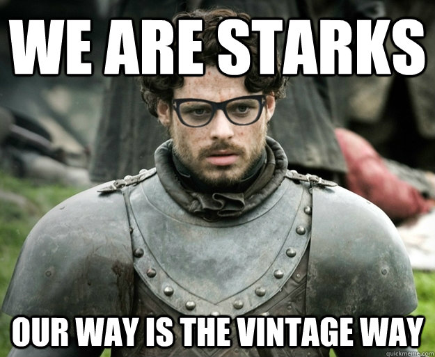We are starks our way is the vintage way
