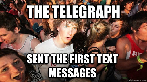 The telegraph sent the first text messages  - The telegraph sent the first text messages   Sudden Clarity Clarence