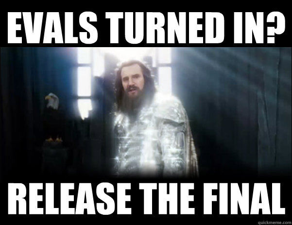 Evals turned in? Release the Final