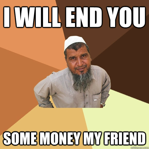 I will end you some money my friend - I will end you some money my friend  Ordinary Muslim Man