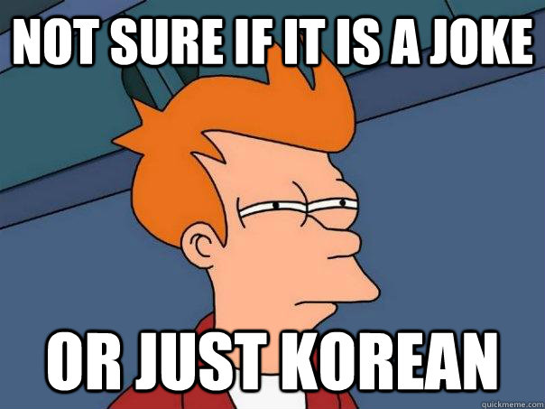 Not Sure if it is a joke or just korean - Not Sure if it is a joke or just korean  Futurama Fry