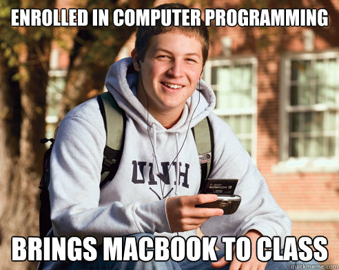 Enrolled in computer programming Brings macbook to class - Enrolled in computer programming Brings macbook to class  College Freshman