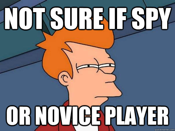 Not sure if Spy  Or Novice Player - Not sure if Spy  Or Novice Player  Futurama Fry