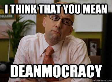 I think that you mean  Deanmocracy - I think that you mean  Deanmocracy  Misc