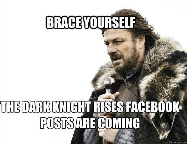 BRACE YOURSELF the dark knight rises facebook posts are coming