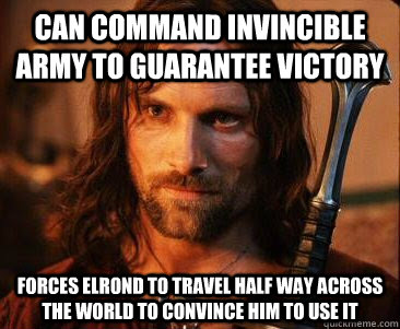 Can command invincible army to guarantee victory forces elrond to travel half way across the world to convince him to use it