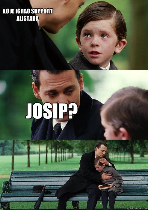 Ko je igrao support alistara JOSIP?  Finding Neverland