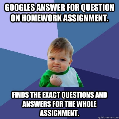 Googles answer for question on homework assignment. Finds the exact questions and answers for the whole assignment. - Googles answer for question on homework assignment. Finds the exact questions and answers for the whole assignment.  Success Kid