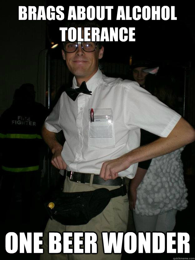 Brags About Alcohol Tolerance One Beer Wonder Nerd Quickmeme