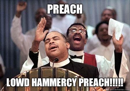 Preach Lowd Hammercy Preach!!!!!