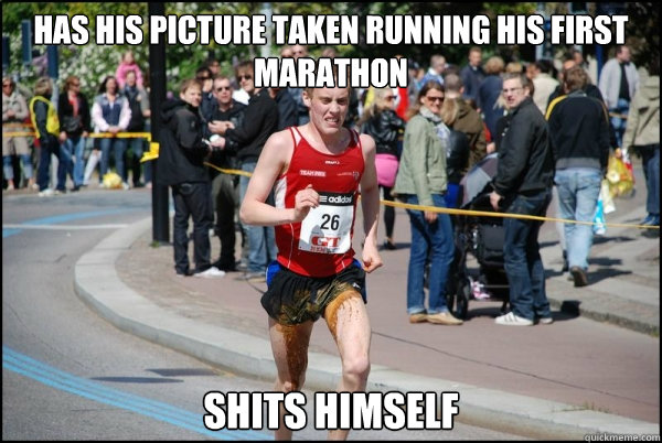 Has his picture taken running his first marathon shits himself