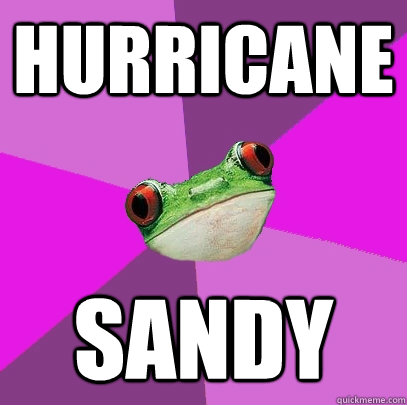 Hurricane Sandy - Hurricane Sandy  Foul Bachelorette Frog