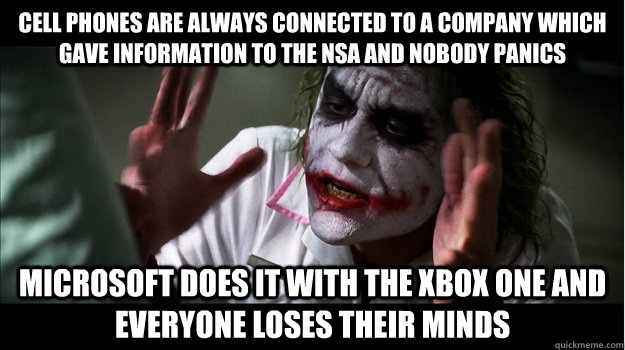 Cell phones are always connected to a company which gave information to the Nsa and nobody panics Microsoft does it with the Xbox One and everyone loses their minds - Cell phones are always connected to a company which gave information to the Nsa and nobody panics Microsoft does it with the Xbox One and everyone loses their minds  Joker Mind Loss