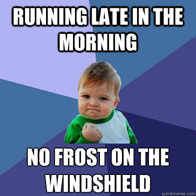 Running late in the morning no frost on the windshield - Running late in the morning no frost on the windshield  Success Kid
