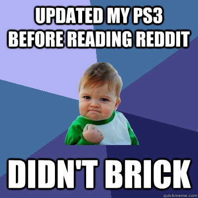 updated my ps3 before reading reddit didn't brick - Success Kid