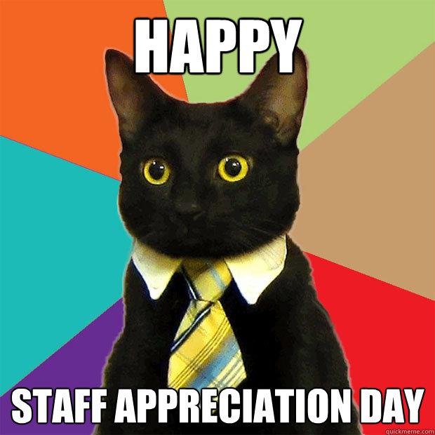 Funny Appreciation Meme : Happy staff appreciation day business cat quickmeme