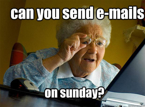 can you send e-mails on sunday?
