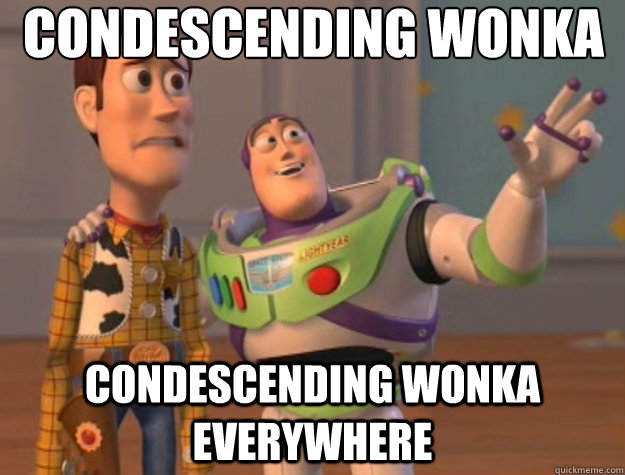 Condescending Wonka condescending wonka everywhere - Condescending Wonka condescending wonka everywhere  Toy Story