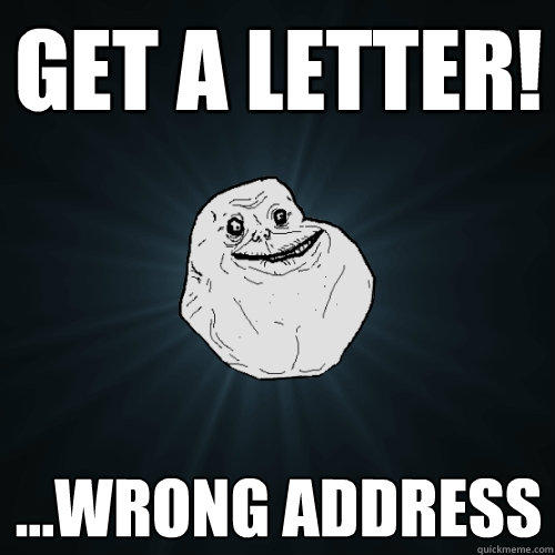 Get a LETTER! ...Wrong address - Get a LETTER! ...Wrong address  Forever Alone