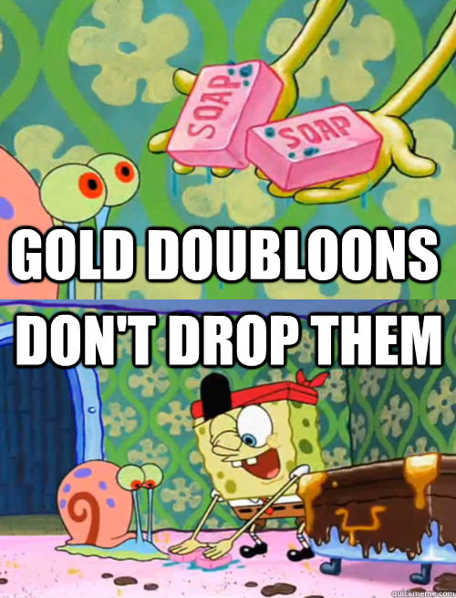 Gold doubloons don't drop them - Gold doubloons don't drop them  Spongebob Drop the Soap