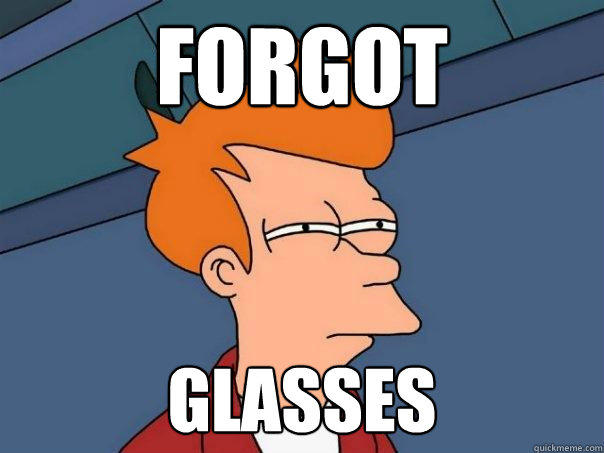 Forgot Glasses - Forgot Glasses  Futurama Fry