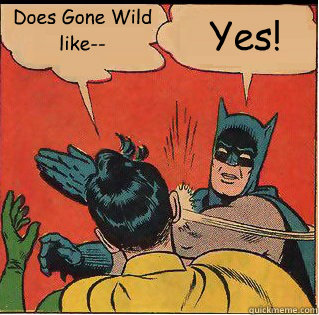 Does Gone Wild like-- Yes!