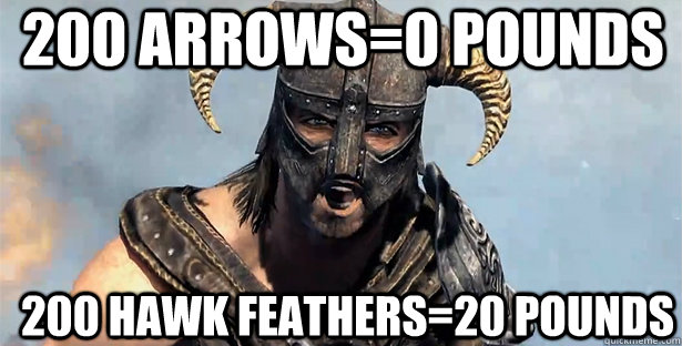 200 Arrows=0 pounds 200 Hawk Feathers=20 pounds - 200 Arrows=0 pounds 200 Hawk Feathers=20 pounds  skyrim