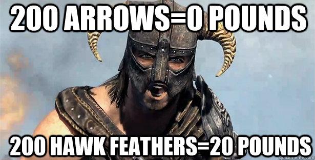 200 Arrows=0 pounds 200 Hawk Feathers=20 pounds - 200 Arrows=0 pounds 200 Hawk Feathers=20 pounds  skyrim