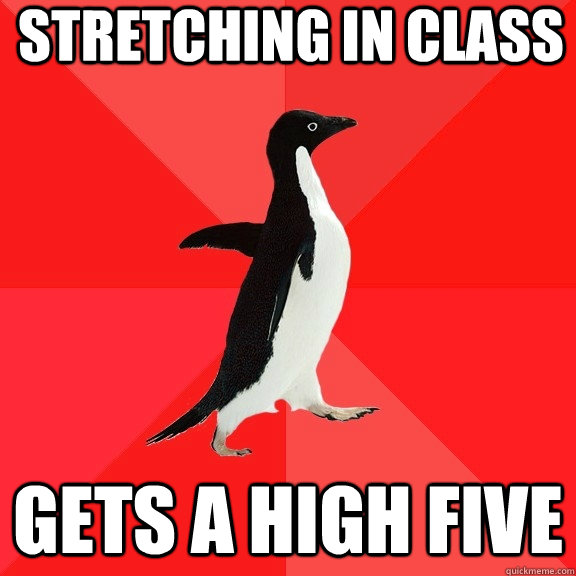 Stretching in class Gets a High five - Stretching in class Gets a High five  Socially Awesome Penguin