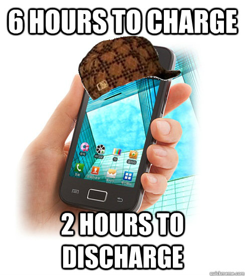 6 hours to charge 2 hours to discharge  Scumbag Smartphone