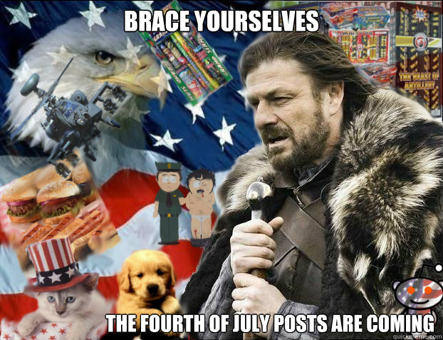 brace yourselves  the fourth of July posts are coming - brace yourselves  the fourth of July posts are coming  Misc